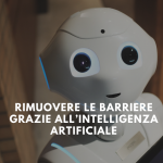 Rimuovere le barriere grazie all'Intelligenza Artificiale