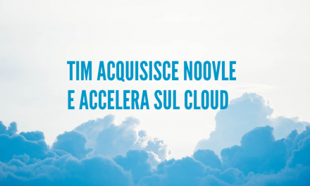 TIM acquisisce Noovle e accelera sul cloud
